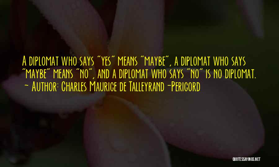 Yes No Maybe Quotes By Charles Maurice De Talleyrand-Perigord