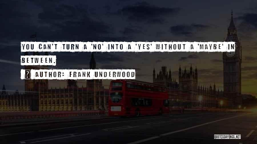 Yes No Maybe Quotes By Frank Underwood