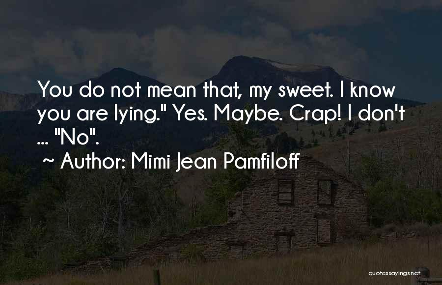 Yes No Maybe Quotes By Mimi Jean Pamfiloff