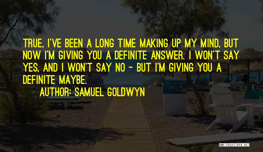 Yes No Maybe Quotes By Samuel Goldwyn