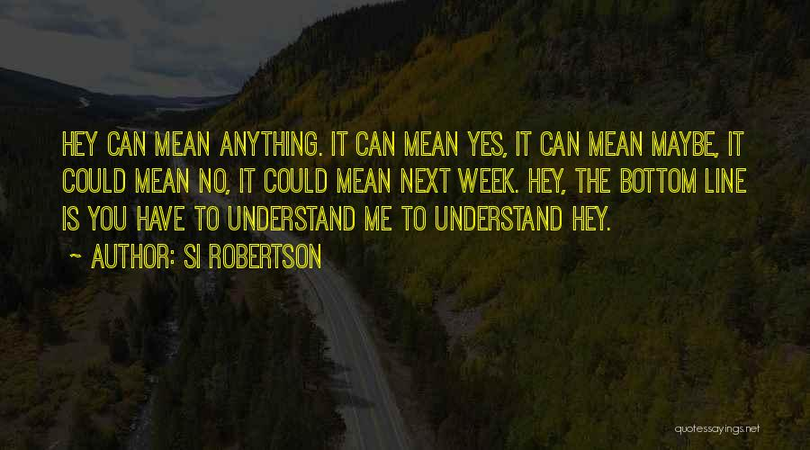Yes No Maybe Quotes By Si Robertson