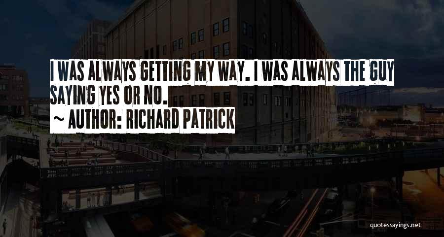 Yes Or No Quotes By Richard Patrick