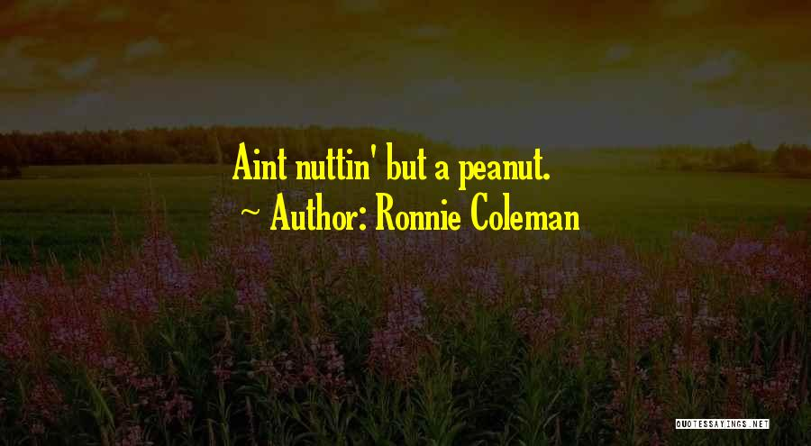 You Aint Mine Quotes By Ronnie Coleman