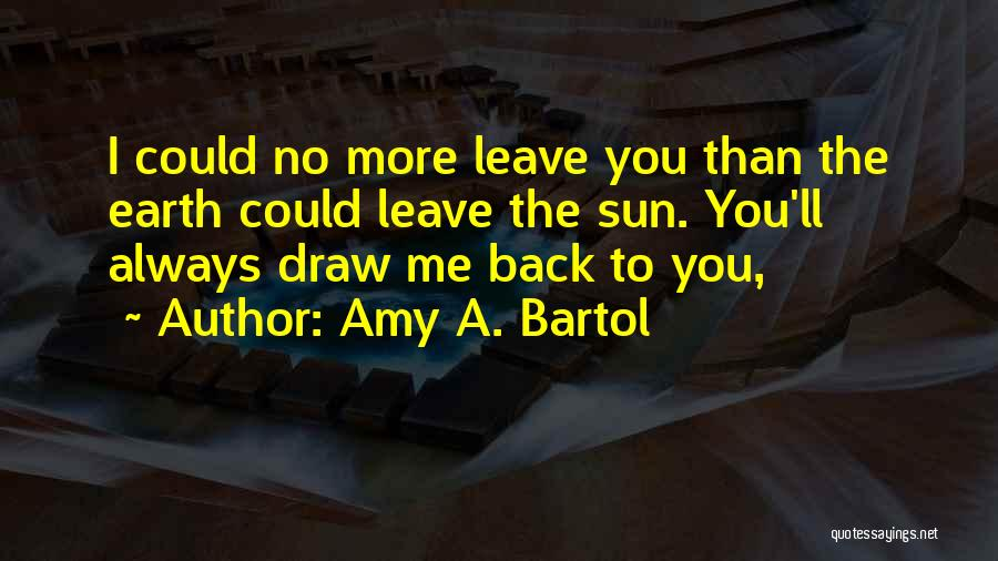 You Always Leave Me Quotes By Amy A. Bartol