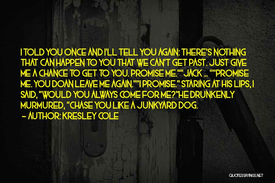 You Always Leave Me Quotes By Kresley Cole