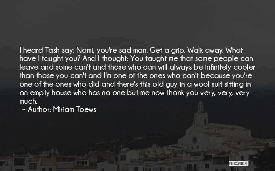 You Always Leave Me Quotes By Miriam Toews