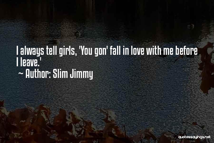 You Always Leave Me Quotes By Slim Jimmy