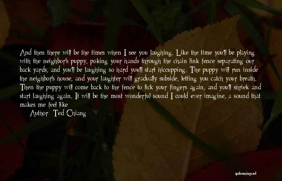 You And Your Puppy Quotes By Ted Chiang