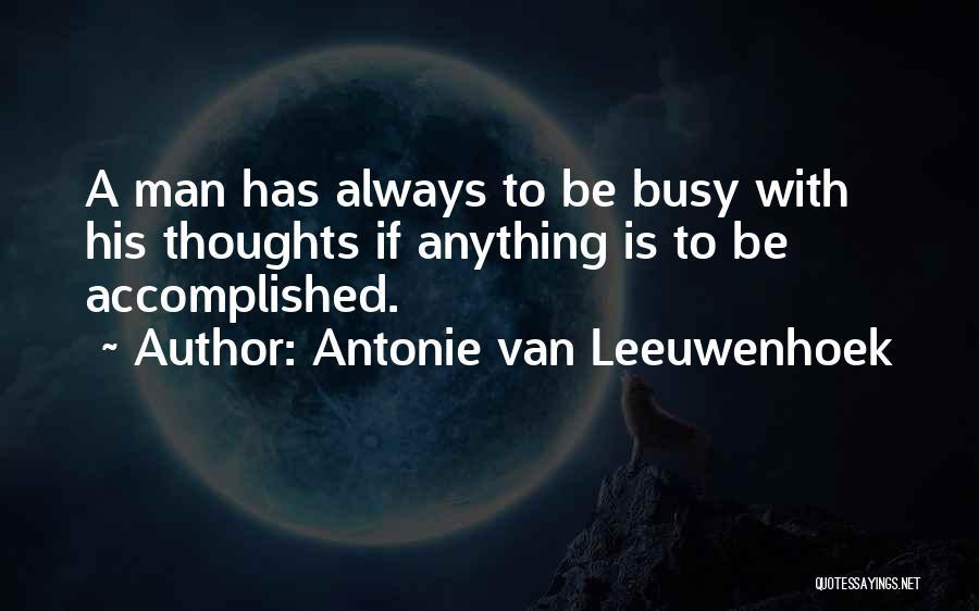 You Are Always In My Thoughts Quotes By Antonie Van Leeuwenhoek