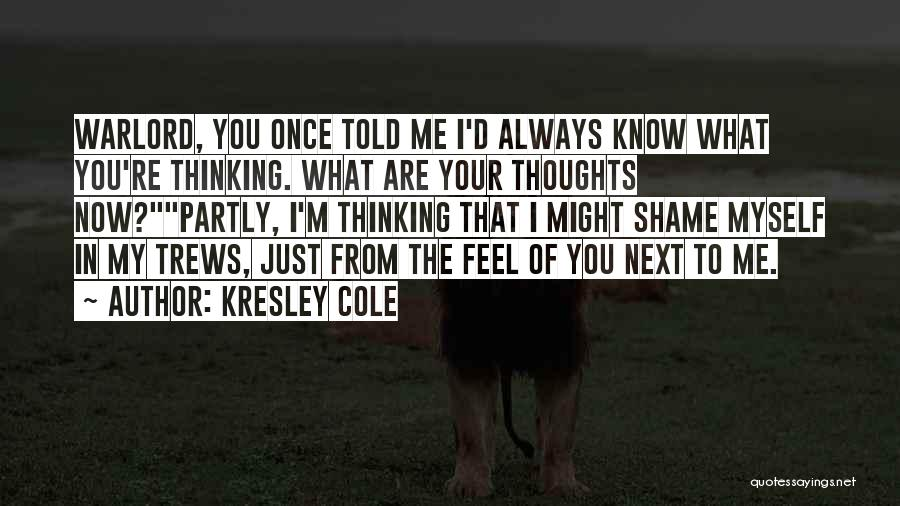 You Are Always In My Thoughts Quotes By Kresley Cole
