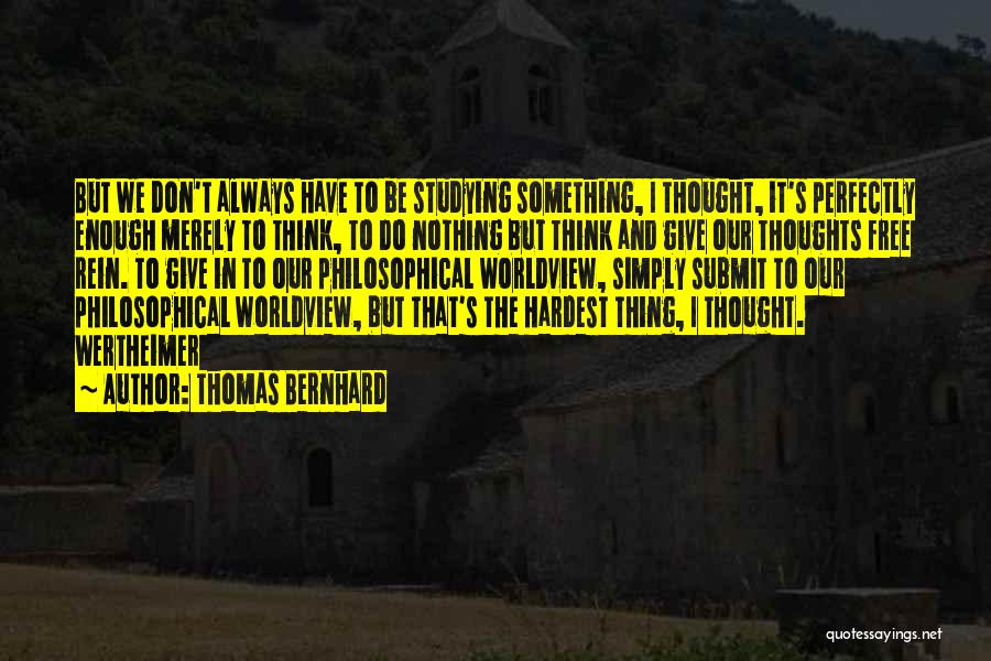 You Are Always In My Thoughts Quotes By Thomas Bernhard