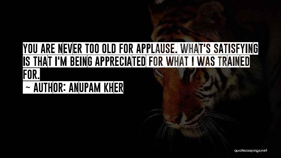 You Are Appreciated Quotes By Anupam Kher