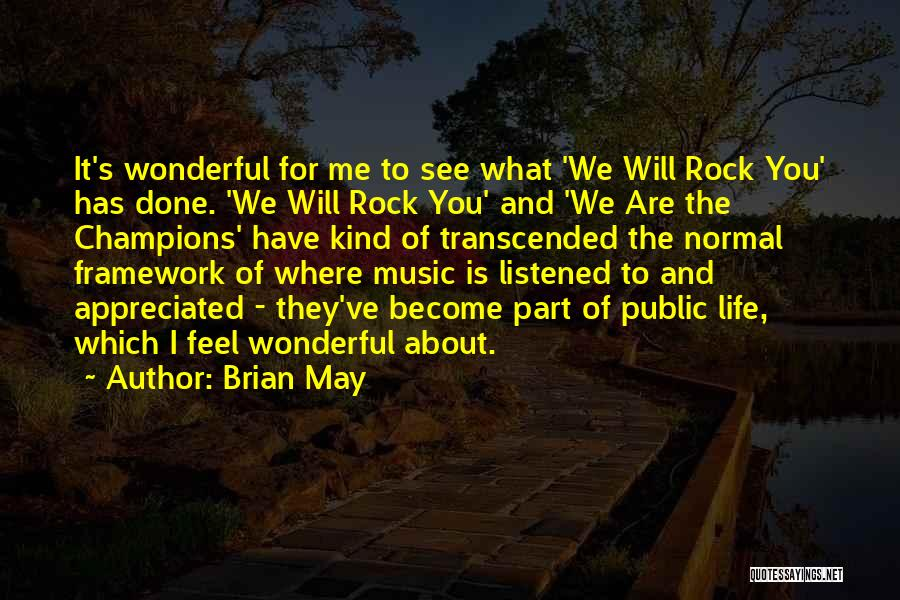 You Are Appreciated Quotes By Brian May