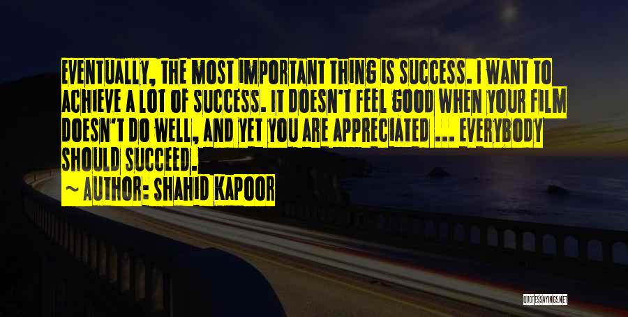 You Are Appreciated Quotes By Shahid Kapoor