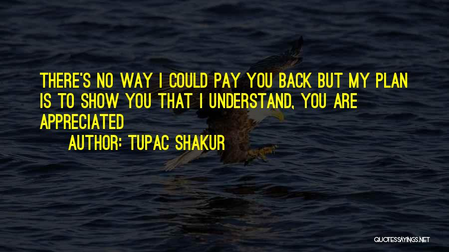 You Are Appreciated Quotes By Tupac Shakur