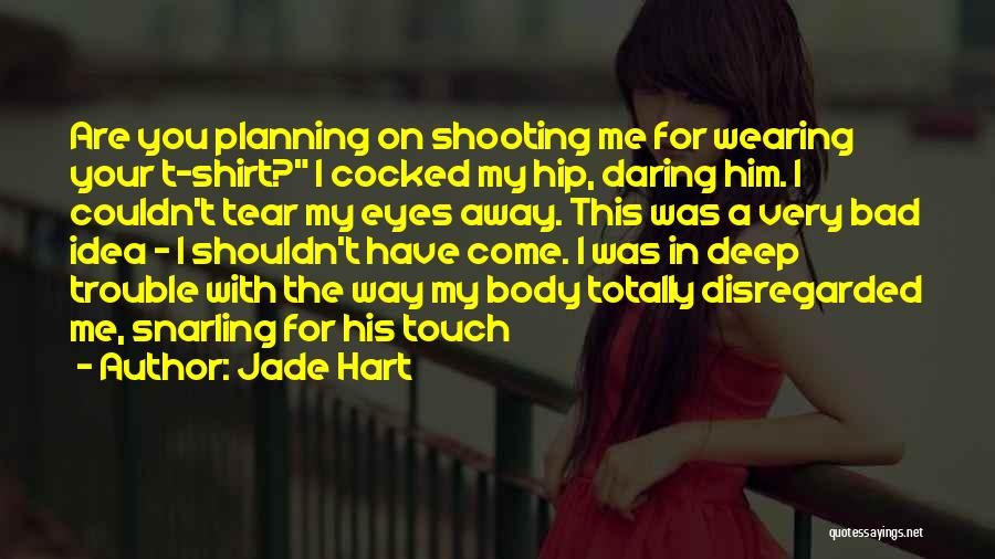 You Are Bad For Me Quotes By Jade Hart