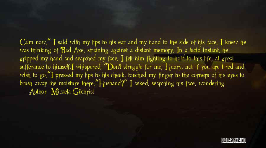 You Are Bad For Me Quotes By Micaela Gilchrist