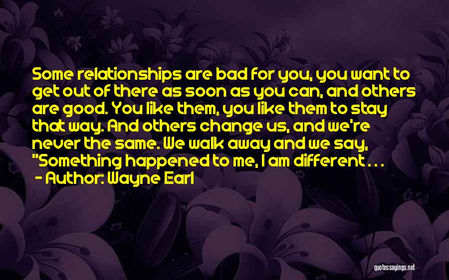 You Are Bad For Me Quotes By Wayne Earl