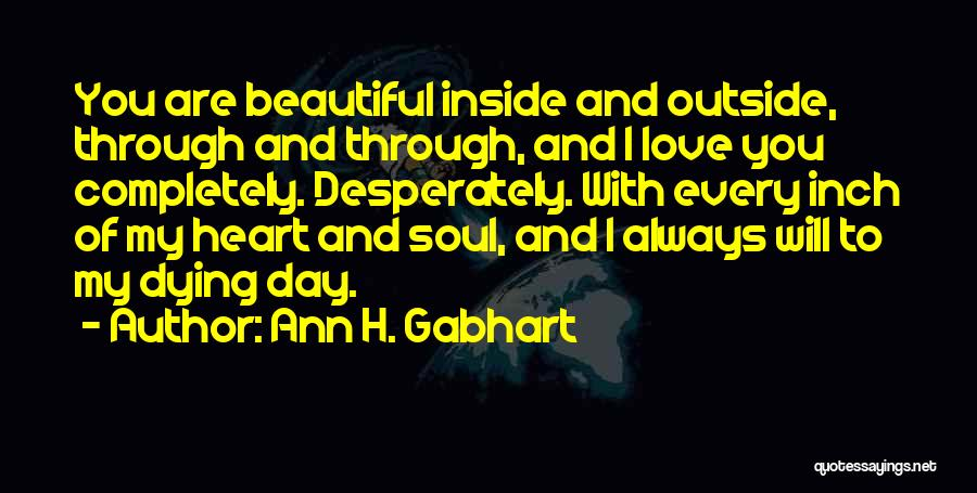You Are Beautiful Inside Quotes By Ann H. Gabhart