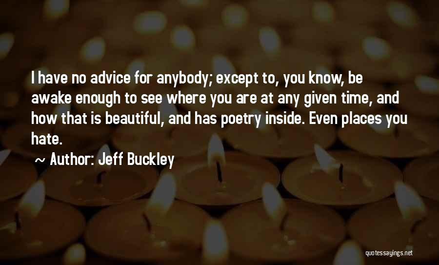 You Are Beautiful Inside Quotes By Jeff Buckley