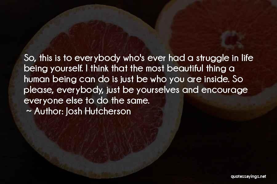 You Are Beautiful Inside Quotes By Josh Hutcherson