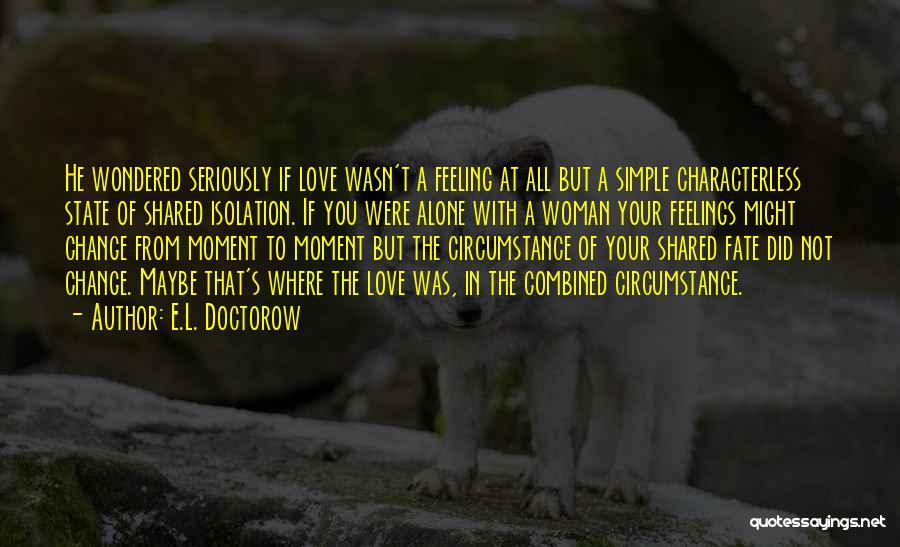 You Are Characterless Quotes By E.L. Doctorow