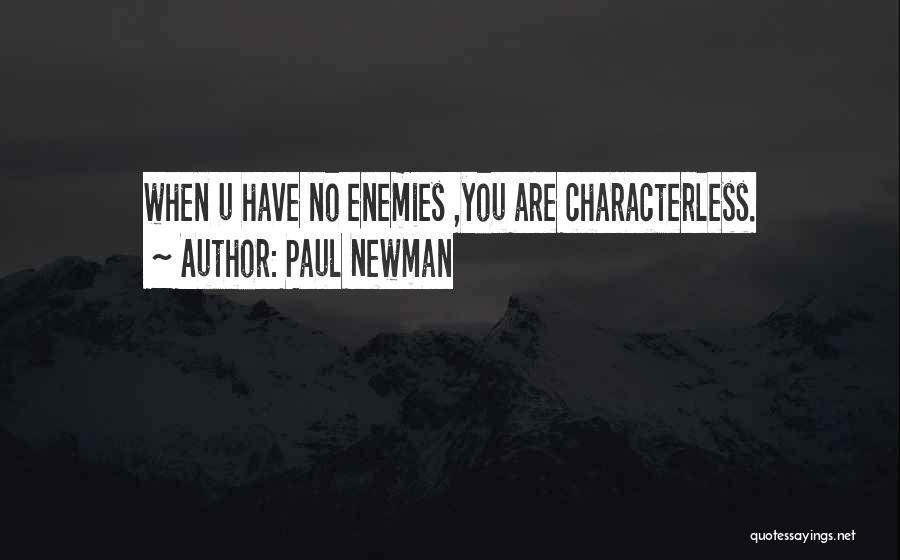 You Are Characterless Quotes By Paul Newman