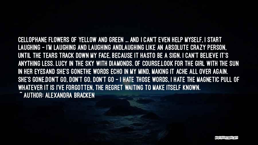You Are Crazy Girl Quotes By Alexandra Bracken