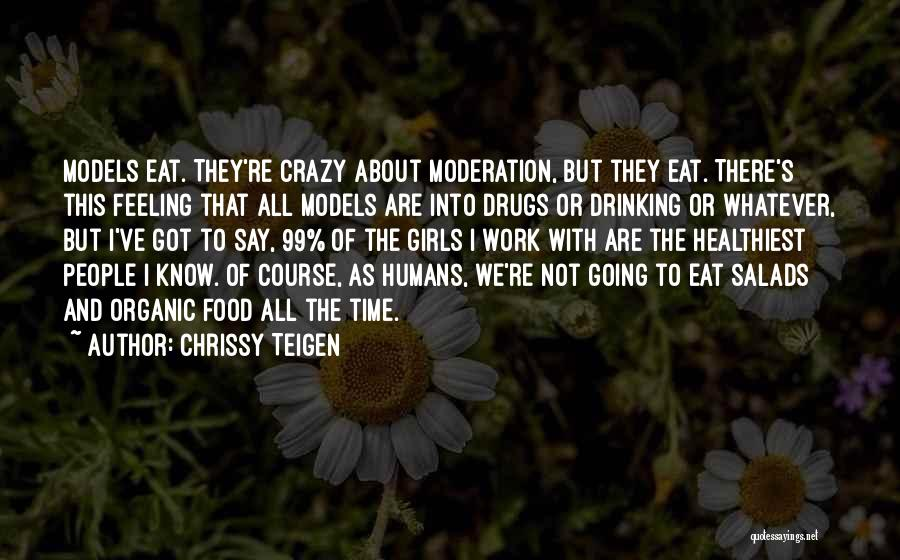 You Are Crazy Girl Quotes By Chrissy Teigen