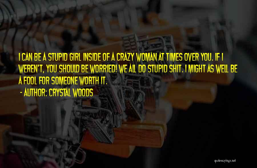 You Are Crazy Girl Quotes By Crystal Woods