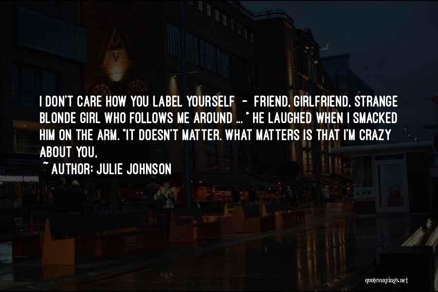 You Are Crazy Girl Quotes By Julie Johnson