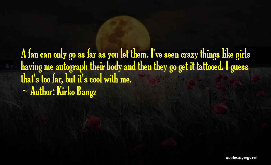 You Are Crazy Girl Quotes By Kirko Bangz