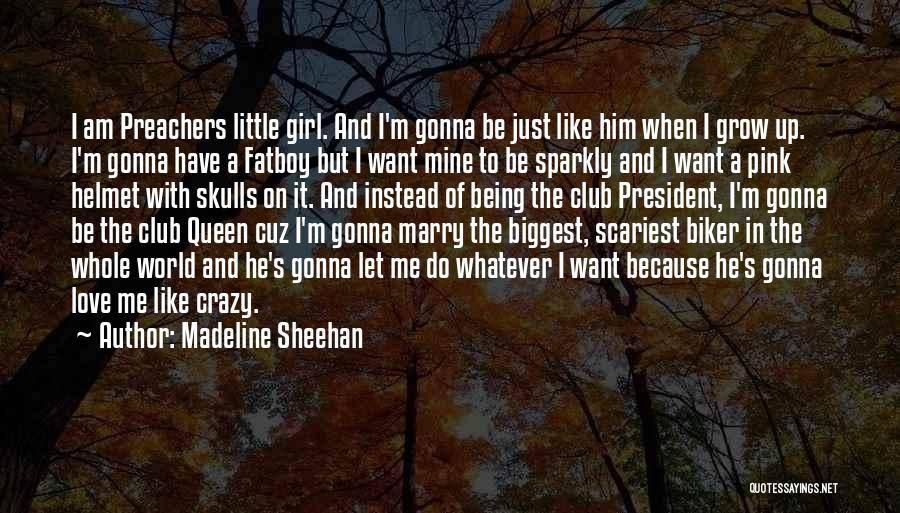 You Are Crazy Girl Quotes By Madeline Sheehan