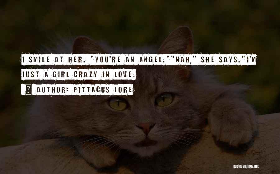 You Are Crazy Girl Quotes By Pittacus Lore