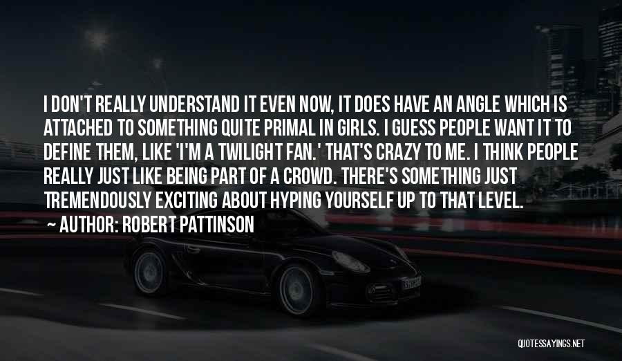 You Are Crazy Girl Quotes By Robert Pattinson