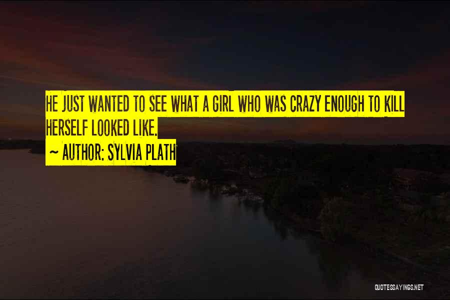 You Are Crazy Girl Quotes By Sylvia Plath