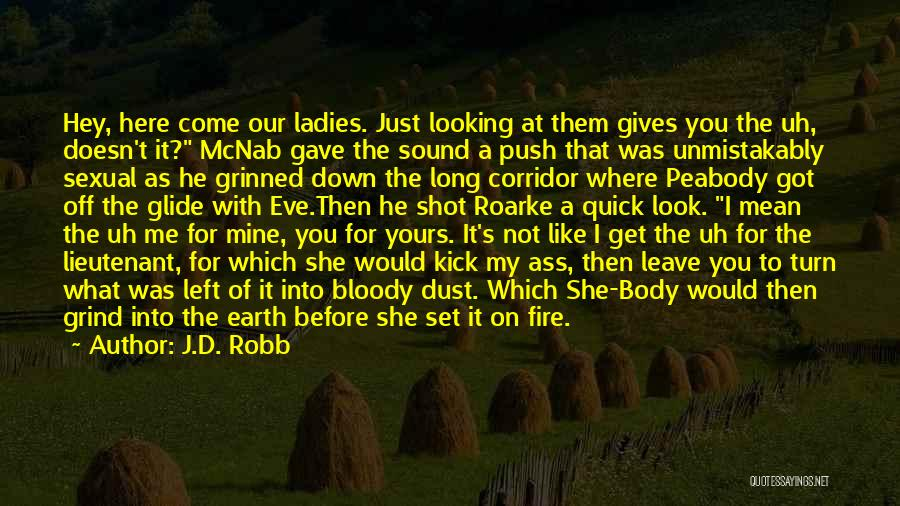 You Are Just Mine Quotes By J.D. Robb
