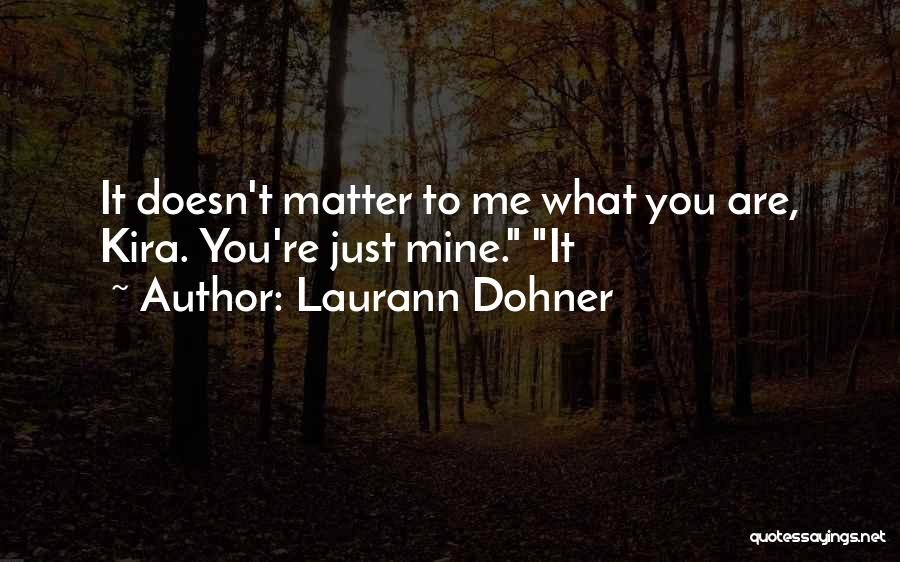 You Are Just Mine Quotes By Laurann Dohner