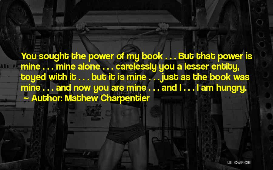 You Are Just Mine Quotes By Mathew Charpentier
