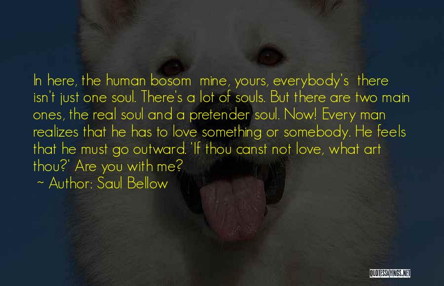 You Are Just Mine Quotes By Saul Bellow