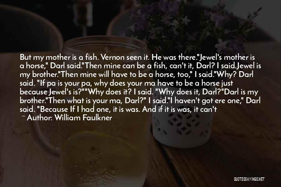 You Are Just Mine Quotes By William Faulkner