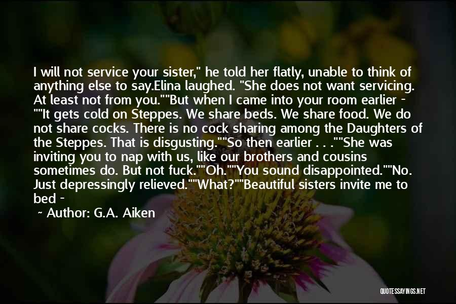 You Are Like A Sister To Me Quotes By G.A. Aiken
