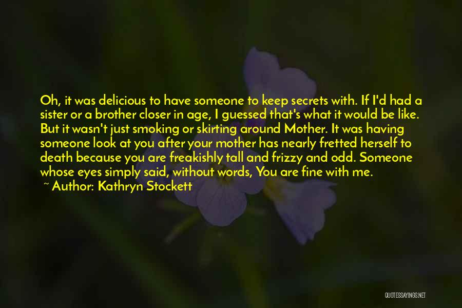 You Are Like A Sister To Me Quotes By Kathryn Stockett
