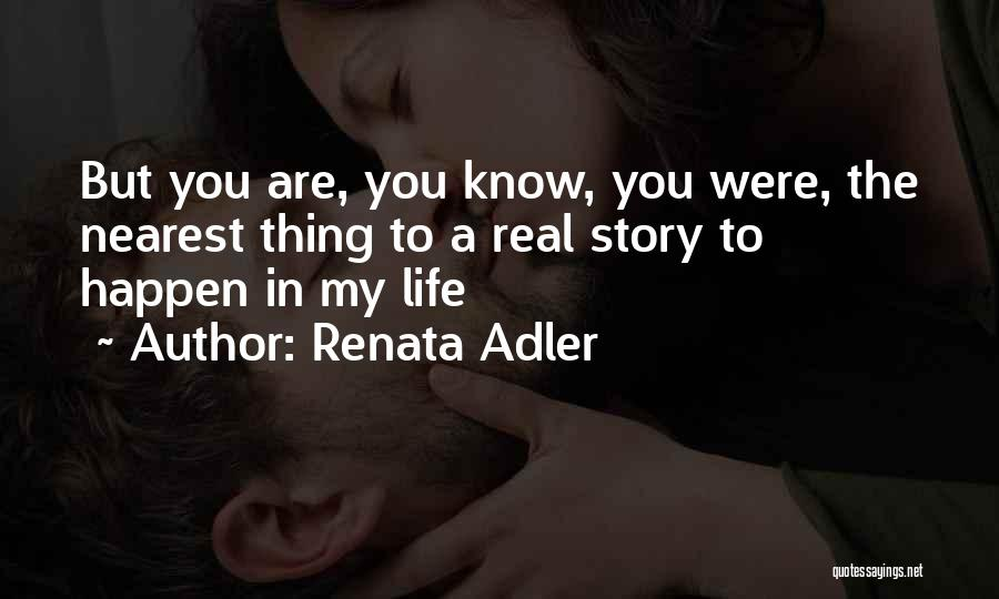 You Are My Love Story Quotes By Renata Adler