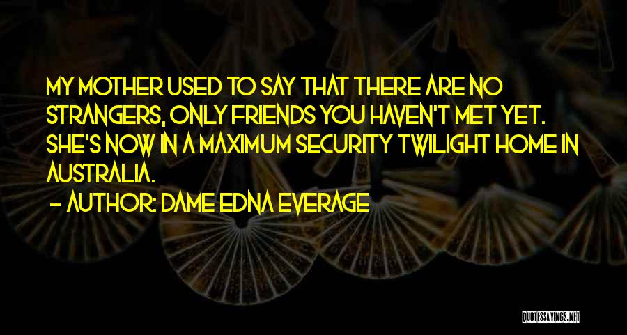 You Are My Mother Quotes By Dame Edna Everage