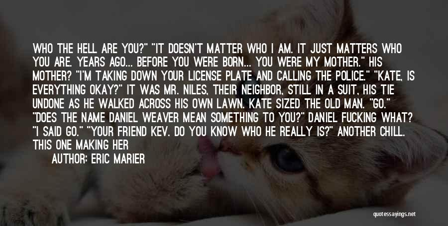You Are My Mother Quotes By Eric Marier