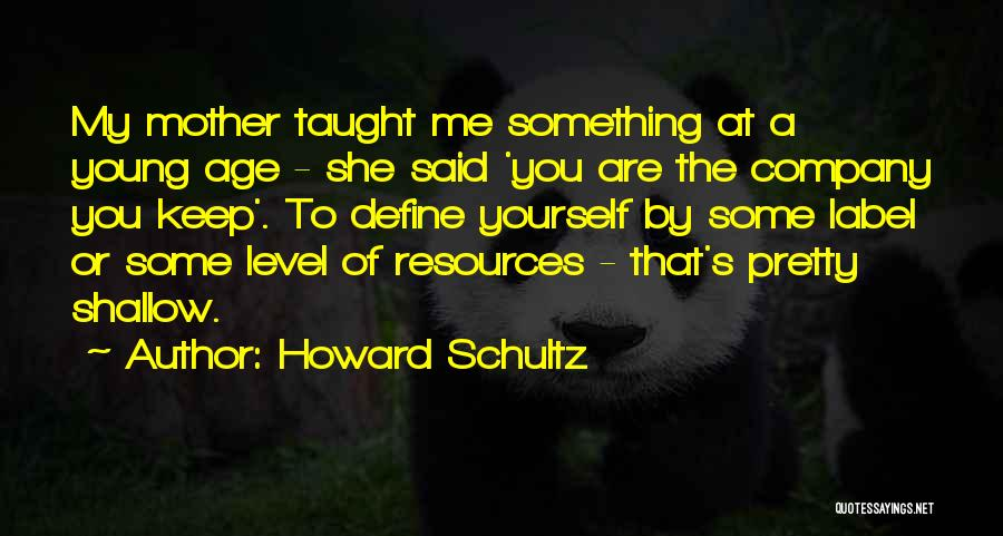 You Are My Mother Quotes By Howard Schultz