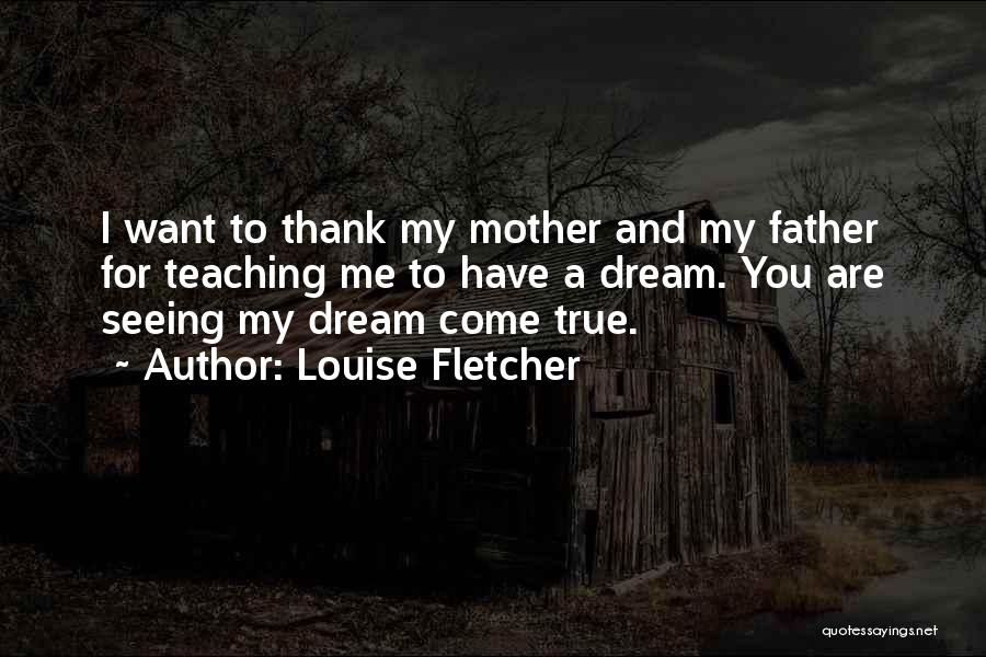 You Are My Mother Quotes By Louise Fletcher