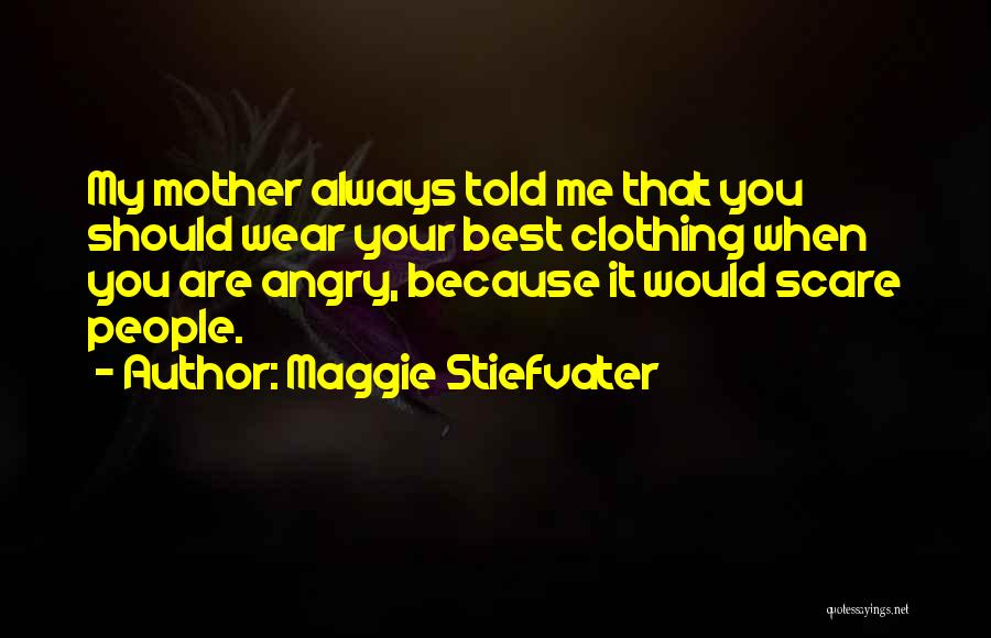 You Are My Mother Quotes By Maggie Stiefvater