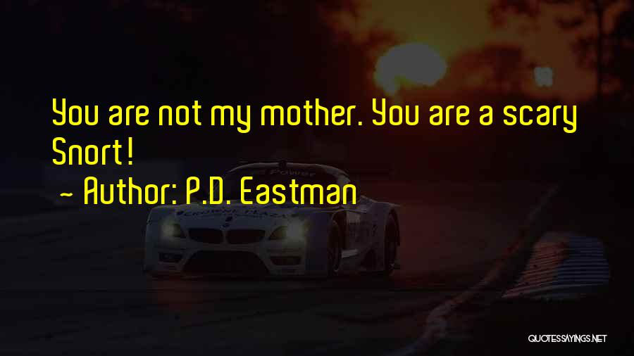 You Are My Mother Quotes By P.D. Eastman